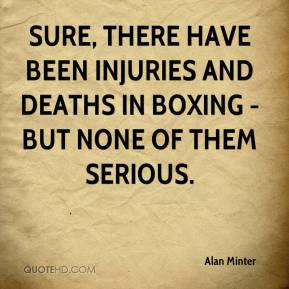 Alan Minter - Sure, there have been injuries and deaths in boxing - but none of them serious.