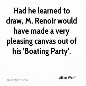Had he learned to draw, M. Renoir would have made a very pleasing canvas out of his 'Boating Party'.