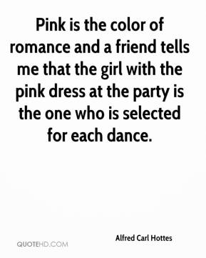 Alfred Carl Hottes - Pink is the color of romance and a friend tells me that the girl with the pink dress at the party is the one who is selected for each dance.