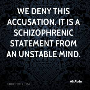 Ali Abdu - We deny this accusation. It is a schizophrenic statement from an unstable mind.
