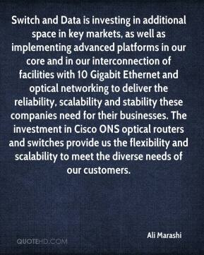 Ali Marashi - Switch and Data is investing in additional space in key markets, as well as implementing advanced platforms in our core and in our interconnection of facilities with 10 Gigabit Ethernet and optical networking to deliver the reliability, scalability and stability these companies need for their businesses. The investment in Cisco ONS optical routers and switches provide us the flexibility and scalability to meet the diverse needs of our customers.