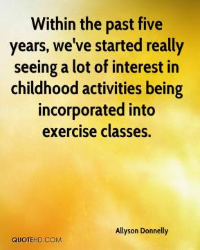 Allyson Donnelly - Within the past five years, we've started really seeing a lot of interest in childhood activities being incorporated into exercise classes.