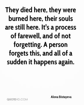 Alona Bistayeva - They died here, they were burned here, their souls are still here. It's a process of farewell, and of not forgetting. A person forgets this, and all of a sudden it happens again.