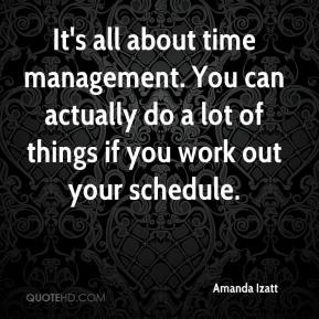 Amanda Izatt - It's all about time management. You can actually do a lot of things if you work out your schedule.