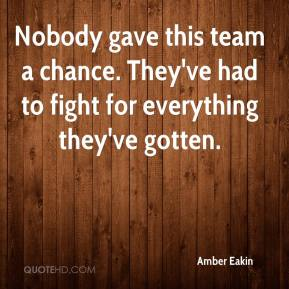 Amber Eakin - Nobody gave this team a chance. They've had to fight for everything they've gotten.