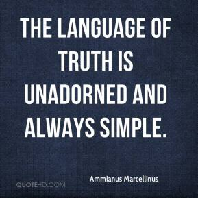The language of truth is unadorned and always simple.