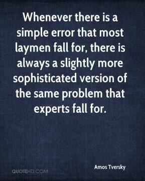 Whenever there is a simple error that most laymen fall for, there is always a slightly more sophisticated version of the same problem that experts fall for.