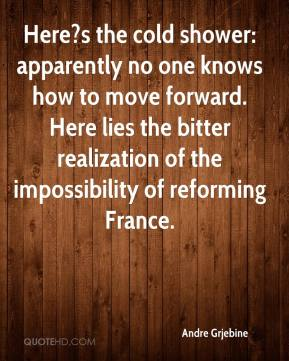 Andre Grjebine - Here?s the cold shower: apparently no one knows how to move forward. Here lies the bitter realization of the impossibility of reforming France.