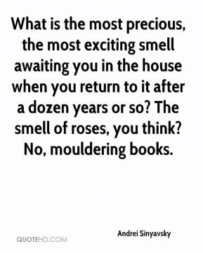 Andrei Sinyavsky - What is the most precious, the most exciting smell awaiting you in the house when you return to it after a dozen years or so? The smell of roses, you think? No, mouldering books.