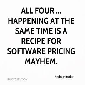 Andrew Butler - All four ... happening at the same time is a recipe for software pricing mayhem.