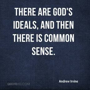 Andrew Irvine - There are God's ideals, and then there is common sense.