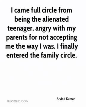 Arvind Kumar - I came full circle from being the alienated teenager, angry with my parents for not accepting me the way I was. I finally entered the family circle.