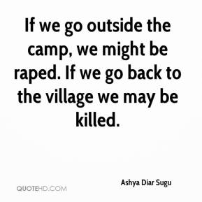 Ashya Diar Sugu - If we go outside the camp, we might be raped. If we go back to the village we may be killed.