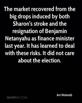 Avi Weinreb - The market recovered from the big drops induced by both Sharon's stroke and the resignation of Benjamin Netanyahu as finance minister last year. It has learned to deal with these risks. It did not care about the election.