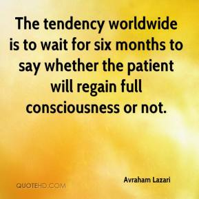 Avraham Lazari - The tendency worldwide is to wait for six months to say whether the patient will regain full consciousness or not.