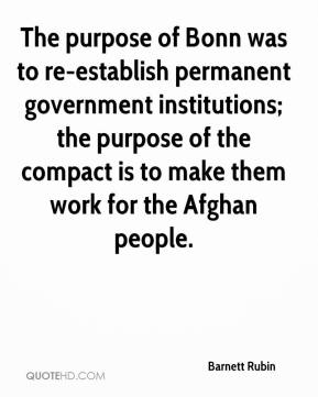 The purpose of Bonn was to re-establish permanent government institutions; the purpose of the compact is to make them work for the Afghan people.
