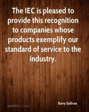 Barry Sullivan - The IEC is pleased to provide this recognition to companies whose products exemplify our standard of service to the industry.