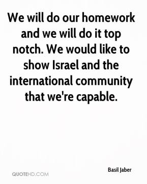 Basil Jaber - We will do our homework and we will do it top notch. We would like to show Israel and the international community that we're capable.