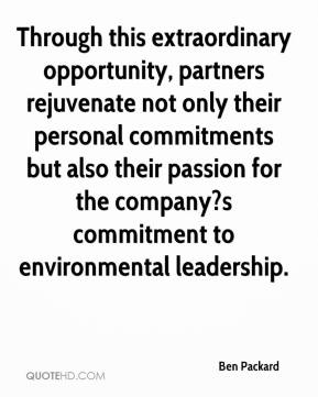 Ben Packard - Through this extraordinary opportunity, partners rejuvenate not only their personal commitments but also their passion for the company?s commitment to environmental leadership.