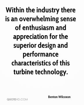 Benton Wilcoxon - Within the industry there is an overwhelming sense of enthusiasm and appreciation for the superior design and performance characteristics of this turbine technology.