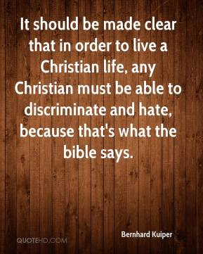 Bernhard Kuiper - It should be made clear that in order to live a Christian life, any Christian must be able to discriminate and hate, because that's what the bible says.