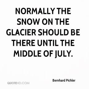 Bernhard Pichler - Normally the snow on the glacier should be there until the middle of July.