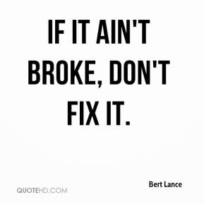 Bert Lance - If it ain't broke, don't fix it.