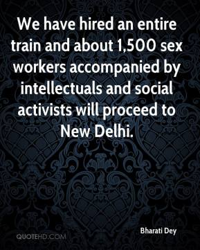 Bharati Dey - We have hired an entire train and about 1,500 sex workers accompanied by intellectuals and social activists will proceed to New Delhi.