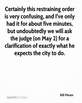 Bill Piesen - Certainly this restraining order is very confusing, and I've only had it for about five minutes, but undoubtedly we will ask the judge (on May 2) for a clarification of exactly what he expects the city to do.