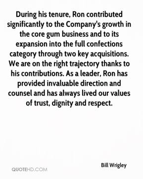 Bill Wrigley - During his tenure, Ron contributed significantly to the Company's growth in the core gum business and to its expansion into the full confections category through two key acquisitions. We are on the right trajectory thanks to his contributions. As a leader, Ron has provided invaluable direction and counsel and has always lived our values of trust, dignity and respect.