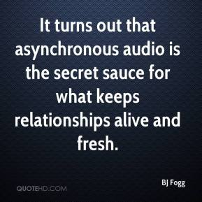It turns out that asynchronous audio is the secret sauce for what keeps relationships alive and fresh.
