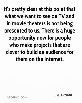 It's pretty clear at this point that what we want to see on TV and in movie theaters is not being presented to us. There is a huge opportunity now for people who make projects that are clever to build an audience for them on the Internet.