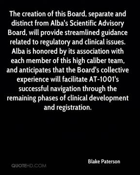 Blake Paterson - The creation of this Board, separate and distinct from Alba's Scientific Advisory Board, will provide streamlined guidance related to regulatory and clinical issues. Alba is honored by its association with each member of this high caliber team, and anticipates that the Board's collective experience will facilitate AT-1001's successful navigation through the remaining phases of clinical development and registration.