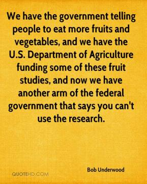 Bob Underwood - We have the government telling people to eat more fruits and vegetables, and we have the U.S. Department of Agriculture funding some of these fruit studies, and now we have another arm of the federal government that says you can't use the research.