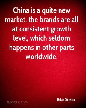 Brian Deeson - China is a quite new market, the brands are all at consistent growth level, which seldom happens in other parts worldwide.