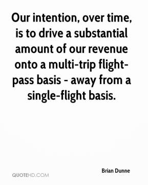 Brian Dunne - Our intention, over time, is to drive a substantial amount of our revenue onto a multi-trip flight-pass basis - away from a single-flight basis.