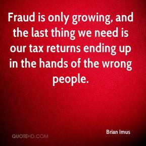 Brian Imus - Fraud is only growing, and the last thing we need is our tax returns ending up in the hands of the wrong people.