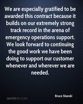 Bruce Stanski - We are especially gratified to be awarded this contract because it builds on our extremely strong track record in the arena of emergency operations support. We look forward to continuing the good work we have been doing to support our customer whenever and wherever we are needed.