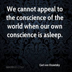 We cannot appeal to the conscience of the world when our own conscience is asleep.