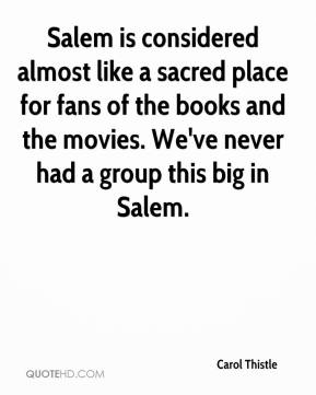 Carol Thistle - Salem is considered almost like a sacred place for fans of the books and the movies. We've never had a group this big in Salem.