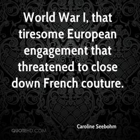 Caroline Seebohm - World War I, that tiresome European engagement that threatened to close down French couture.
