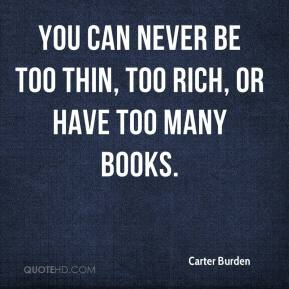 Carter Burden - You can never be too thin, too rich, or have too many books.