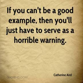 Catherine Aird - If you can't be a good example, then you'll just have to serve as a horrible warning.