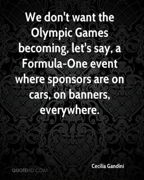 Cecilia Gandini - We don't want the Olympic Games becoming, let's say, a Formula-One event where sponsors are on cars, on banners, everywhere.