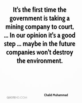 Chalid Muhammad - It's the first time the government is taking a mining company to court, ... In our opinion it's a good step ... maybe in the future companies won't destroy the environment.