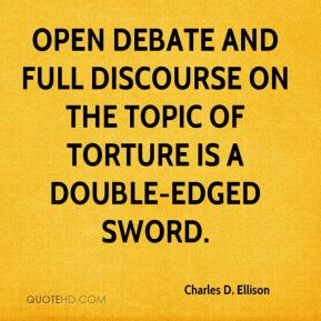 Charles D. Ellison - Open debate and full discourse on the topic of torture is a double-edged sword.