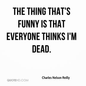 The thing that's funny is that everyone thinks I'm dead.