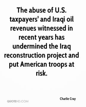 Charlie Cray - The abuse of U.S. taxpayers' and Iraqi oil revenues witnessed in recent years has undermined the Iraq reconstruction project and put American troops at risk.