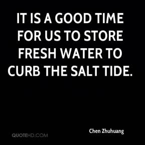 Chen Zhuhuang - It is a good time for us to store fresh water to curb the salt tide.