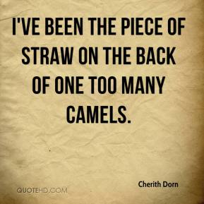 Cherith Dorn - I've been the piece of straw on the back of one too many camels.